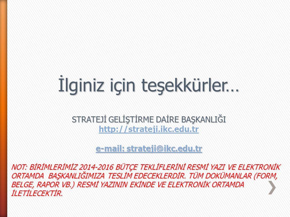 İlginiz için teşekkürler… STRATEJİ GELİŞTİRME DAİRE BAŞKANLIĞI http://strateji.ikc.edu.tr e-mail: strateji@ikc.edu.tr e-mail: strateji@ikc.edu.tr NOT: