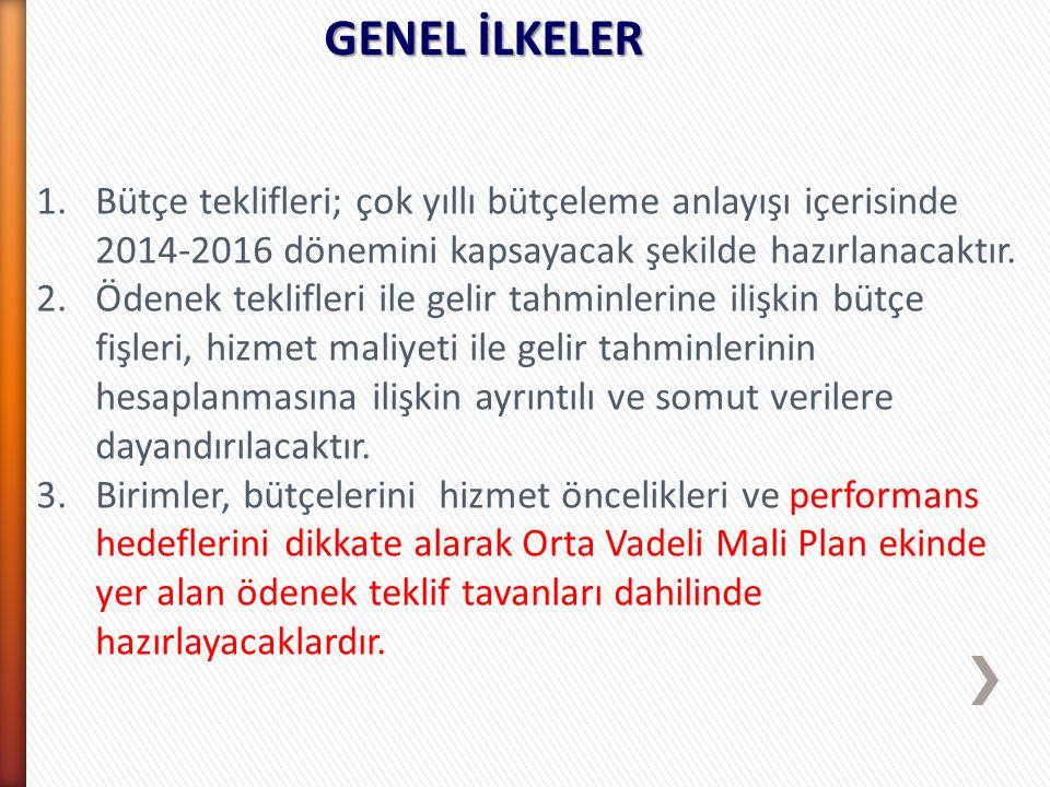 GENEL İLKELER 1.Bütçe teklifleri; çok yıllı bütçeleme anlayışı içerisinde 2014-2016 dönemini kapsayacak şekilde hazırlanacaktır. 2.Ödenek teklifleri i