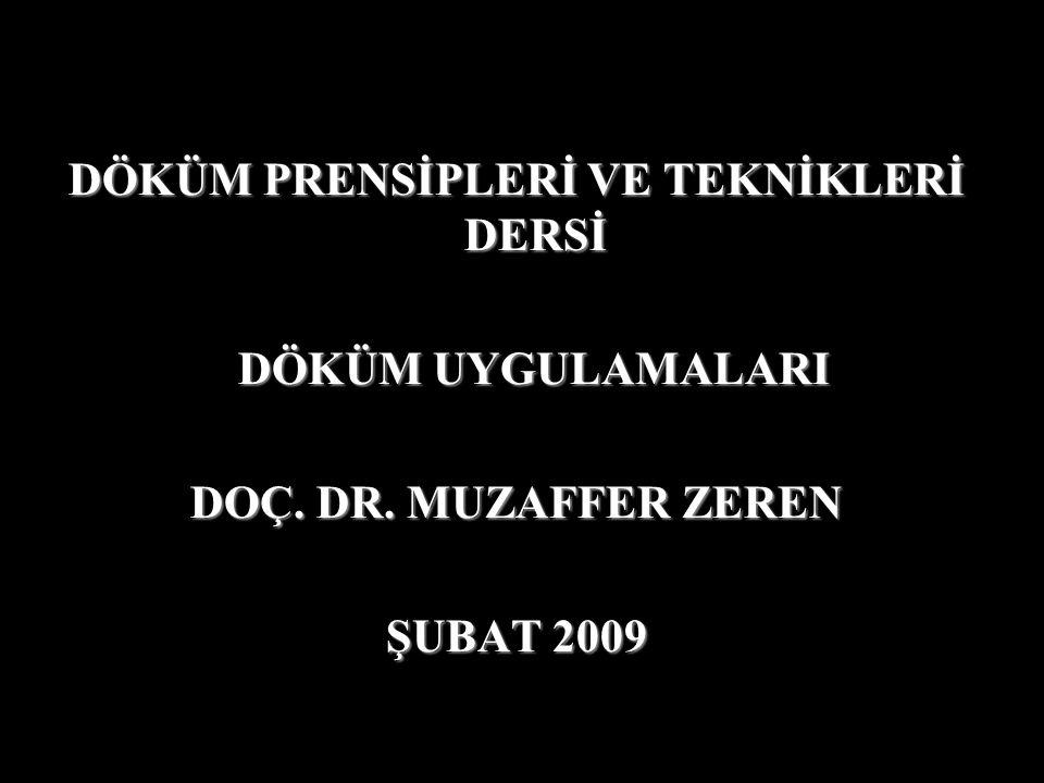 DÖKÜM PRENSİPLERİ VE TEKNİKLERİ DERSİ DÖKÜM UYGULAMALARI DÖKÜM UYGULAMALARI DOÇ. DR. MUZAFFER ZEREN ŞUBAT 2009