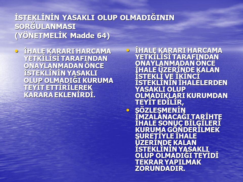 İSTEKLİNİN YASAKLI OLUP OLMADIĞININ SORĞULANMASI (YÖNETMELİK Madde 64) İHALE KARARI HARCAMA YETKİLİSİ TARAFINDAN ONAYLANMADAN ÖNCE İSTEKLİNİN YASAKLI