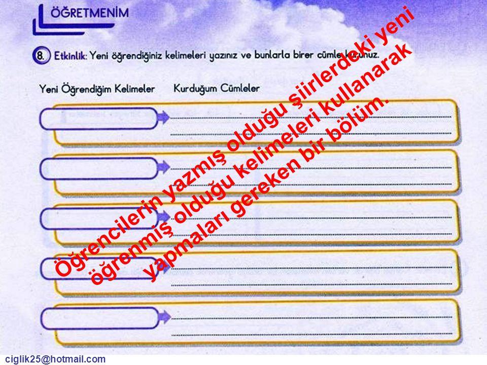 ciglik25@hotmail.com Öğrencilerin yazmış olduğu şiirlerdeki yeni öğrenmiş olduğu kelimeleri kullanarak yapmaları gereken bir bölüm.
