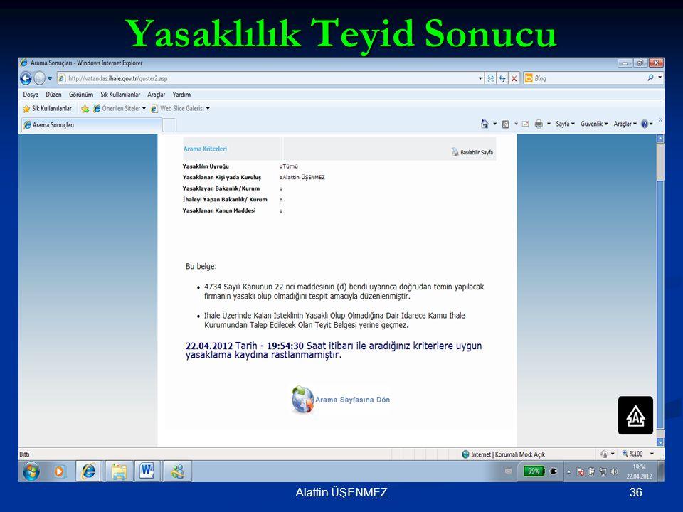 Yasaklılık Teyid Sonucu 36Alattin ÜŞENMEZ
