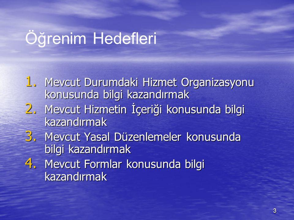 3 1. Mevcut Durumdaki Hizmet Organizasyonu konusunda bilgi kazandırmak 2.