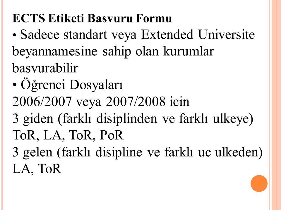 ECTS Etiketi Basvuru Formu Sadece standart veya Extended Universite beyannamesine sahip olan kurumlar basvurabilir Öğrenci Dosyaları 2006/2007 veya 20