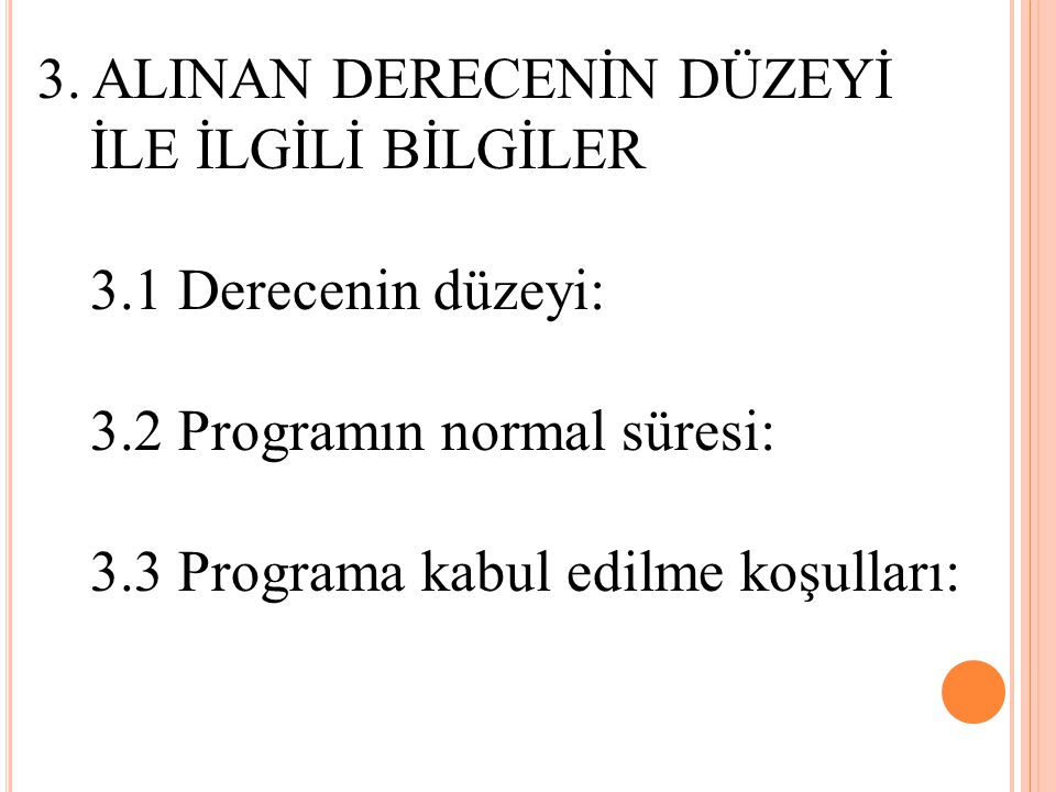 3. ALINAN DERECENİN DÜZEYİ İLE İLGİLİ BİLGİLER 3.1 Derecenin düzeyi: 3.2 Programın normal süresi: 3.3 Programa kabul edilme koşulları: