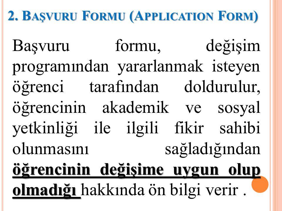 2. B AŞVURU F ORMU (A PPLICATION F ORM ) öğrencinin değişime uygun olup olmadığı Başvuru formu, değişim programından yararlanmak isteyen öğrenci taraf