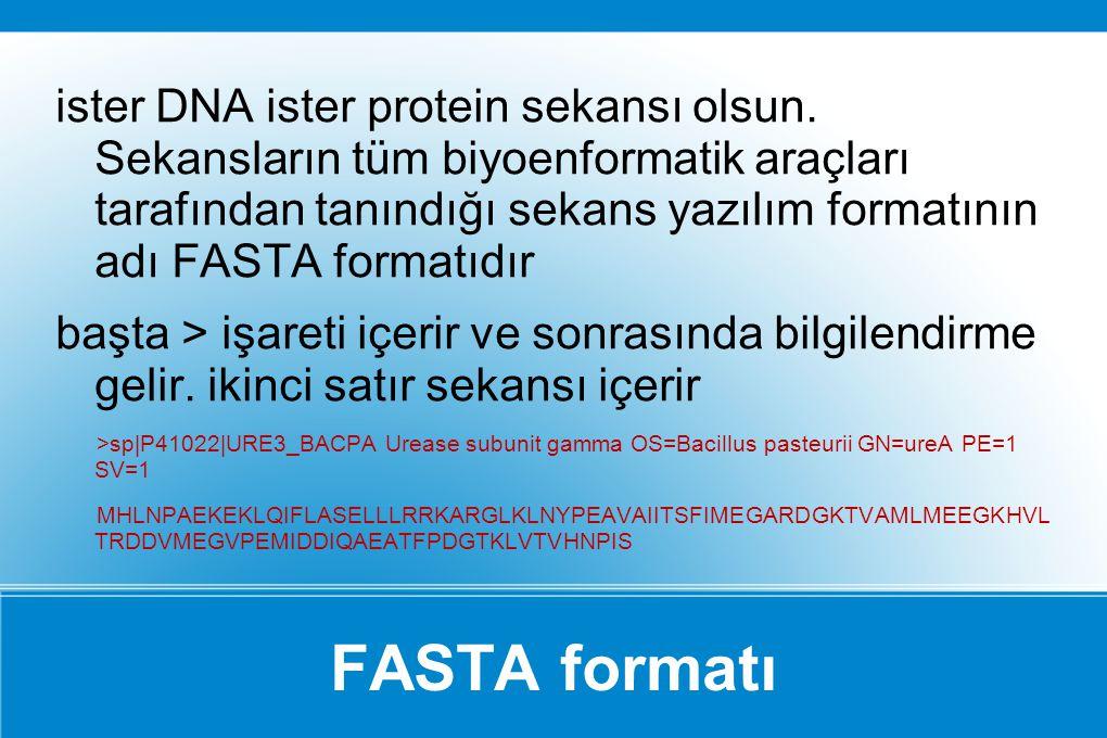 FASTA formatı ister DNA ister protein sekansı olsun. Sekansların tüm biyoenformatik araçları tarafından tanındığı sekans yazılım formatının adı FASTA