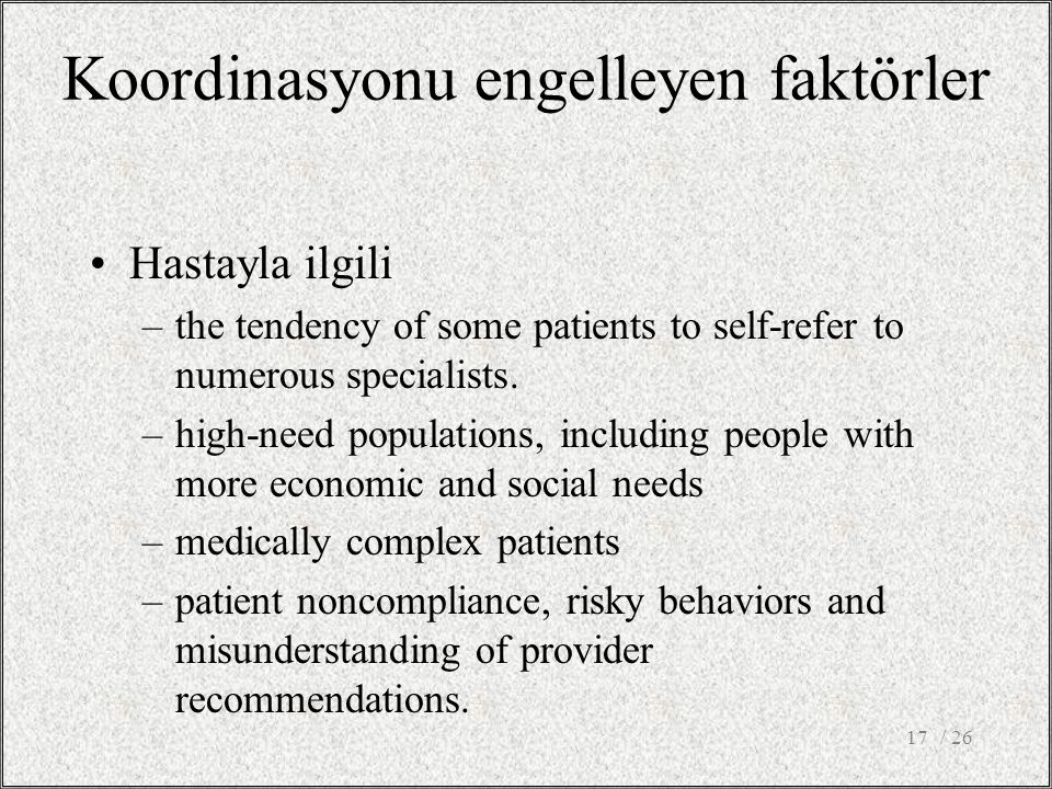 Koordinasyonu engelleyen faktörler Hastayla ilgili –the tendency of some patients to self-refer to numerous specialists.