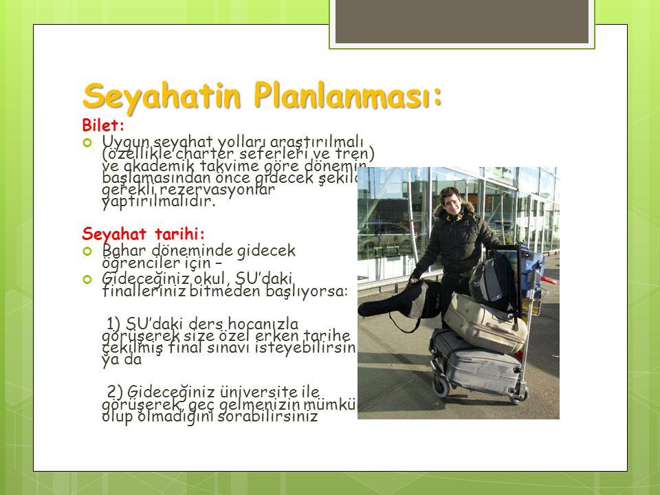 Seyahatin Planlanması: Bilet: Uygun seyahat yolları araştırılmalı (özellikle charter seferleri ve tren) ve akademik takvime göre dönemin başlamasından