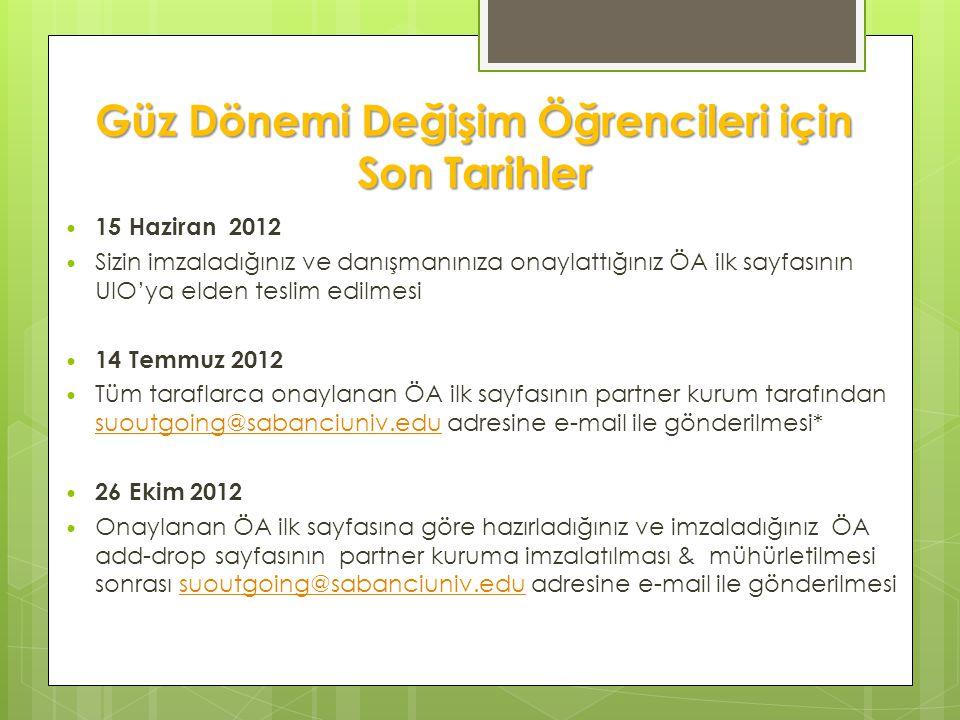 Güz Dönemi Değişim Öğrencileri için Son Tarihler 15 Haziran 2012 Sizin imzaladığınız ve danışmanınıza onaylattığınız ÖA ilk sayfasının UIO'ya elden te