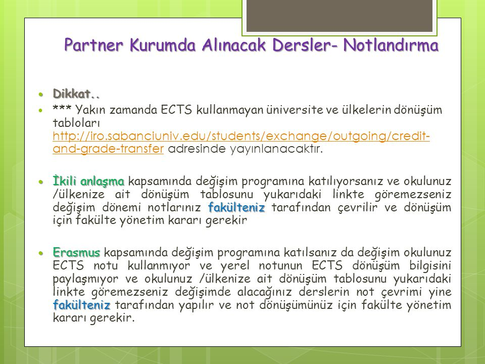 Partner Kurumda Alınacak Dersler- Notlandırma Dikkat.. Dikkat.. *** Yakın zamanda ECTS kullanmayan üniversite ve ülkelerin dönüşüm tabloları http://ir