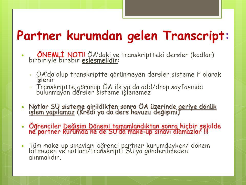 Partner kurumdan gelen Transcript: ÖNEMLİ NOT!! ÖA'daki ve transkriptteki dersler (kodlar) birbiriyle birebir eşleşmelidir: ◦ ÖA'da olup transkriptte
