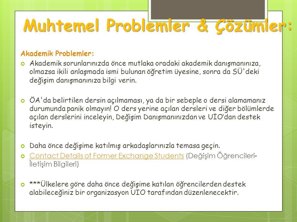 Muhtemel Problemler & Çözümler: Akademik Problemler: Akademik sorunlarınızda önce mutlaka oradaki akademik danışmanınıza, olmazsa ikili anlaşmada ismi