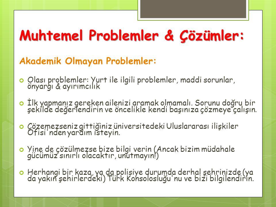 Muhtemel Problemler & Çözümler: Akademik Olmayan Problemler: Olası problemler: Yurt ile ilgili problemler, maddi sorunlar, önyargı & ayırımcılık İlk y