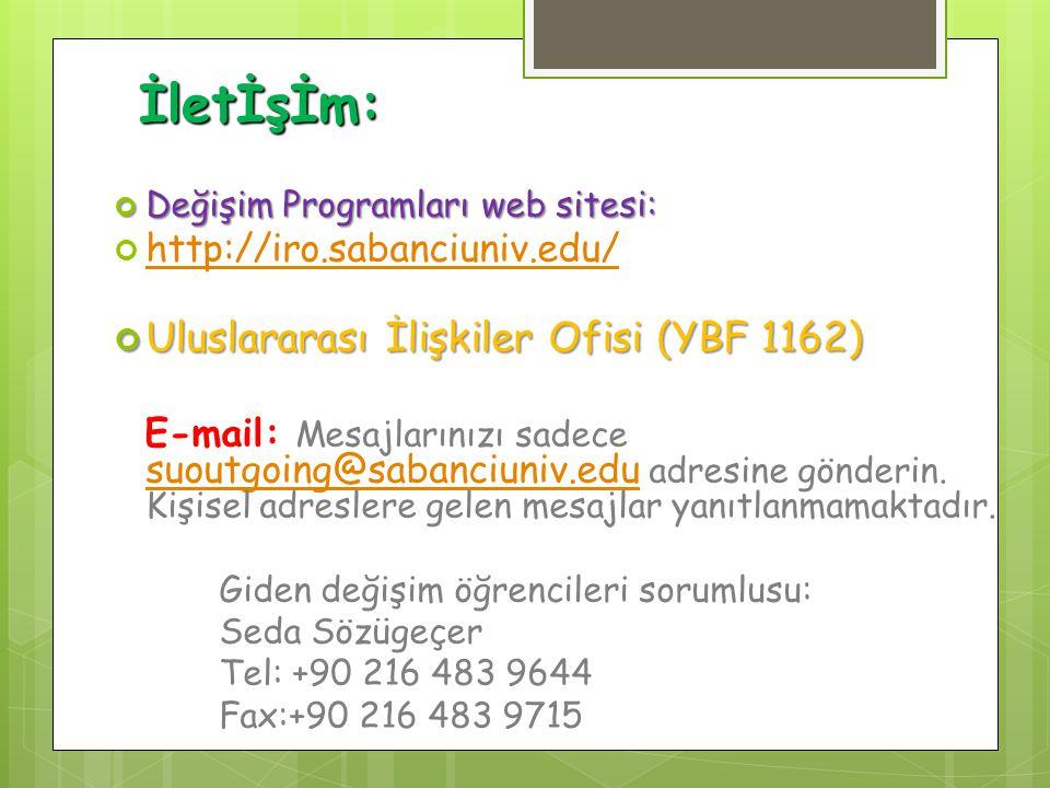 İletİşİm: Değişim Programları web sitesi: http://iro.sabanciuniv.edu/ Uluslararası İlişkiler Ofisi (YBF 1162) E-mail: Mesajlarınızı sadece suoutgoing@