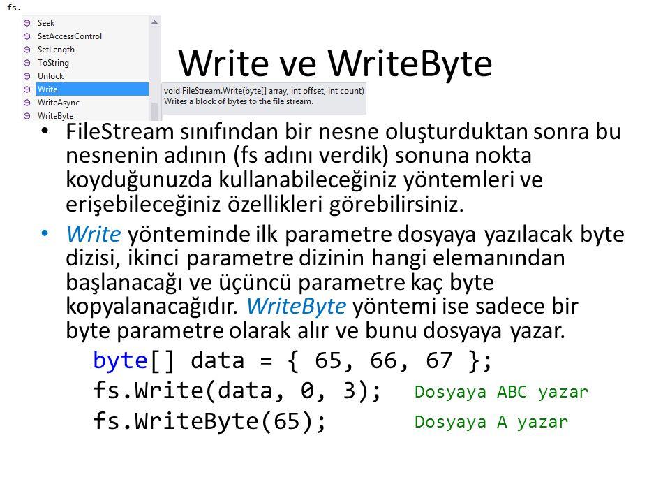 Write ve WriteByte FileStream sınıfından bir nesne oluşturduktan sonra bu nesnenin adının (fs adını verdik) sonuna nokta koyduğunuzda kullanabileceğiniz yöntemleri ve erişebileceğiniz özellikleri görebilirsiniz.