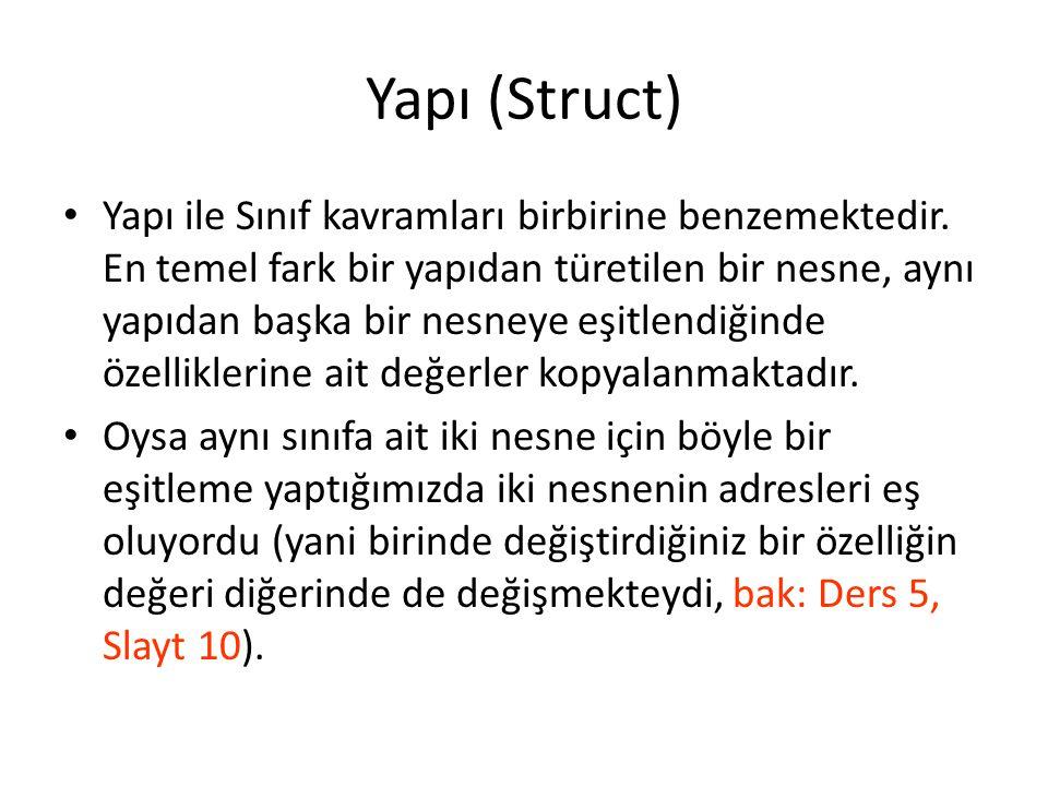 Yapı (Struct) Yapı ile Sınıf kavramları birbirine benzemektedir.