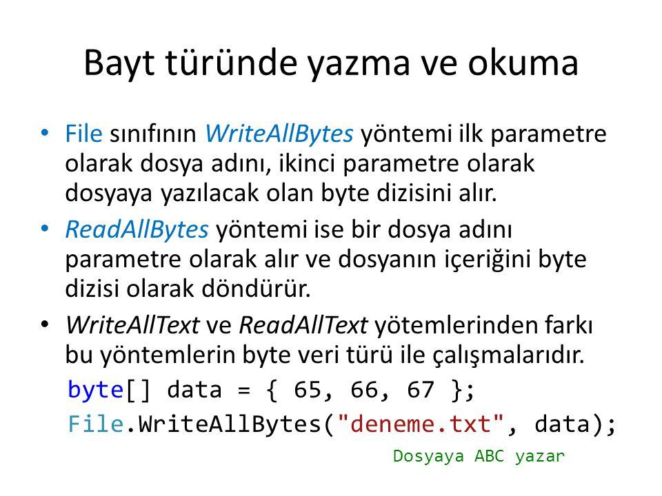 Bayt türünde yazma ve okuma File sınıfının WriteAllBytes yöntemi ilk parametre olarak dosya adını, ikinci parametre olarak dosyaya yazılacak olan byte dizisini alır.