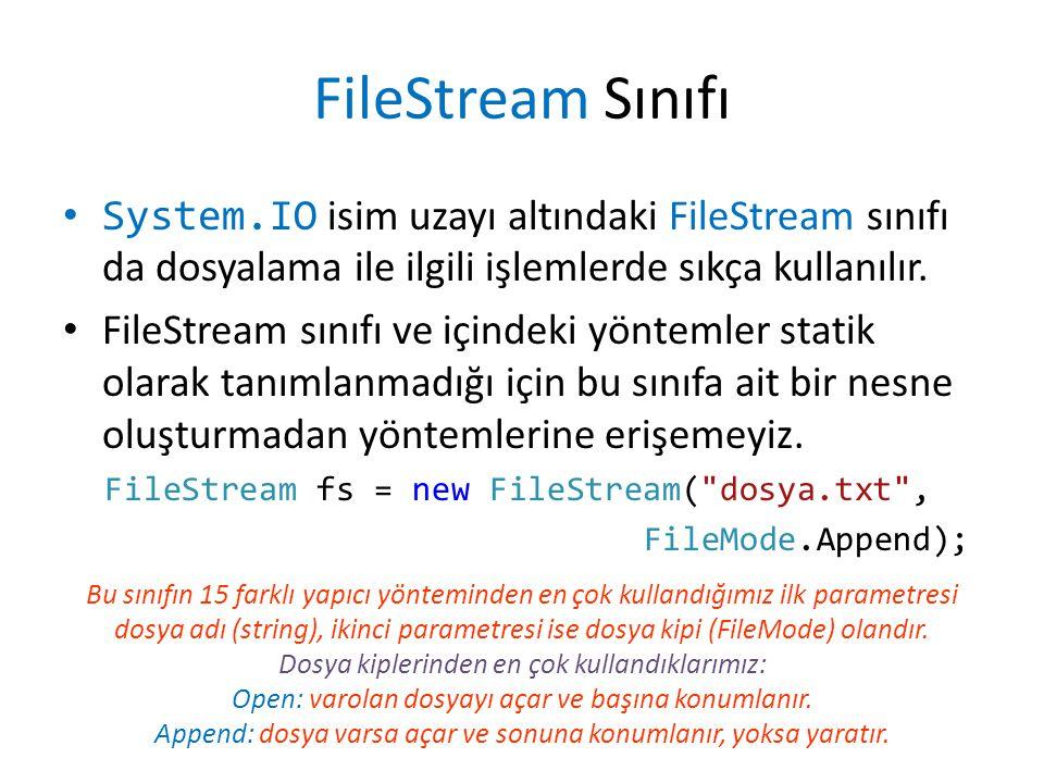 FileStream Sınıfı System.IO isim uzayı altındaki FileStream sınıfı da dosyalama ile ilgili işlemlerde sıkça kullanılır.