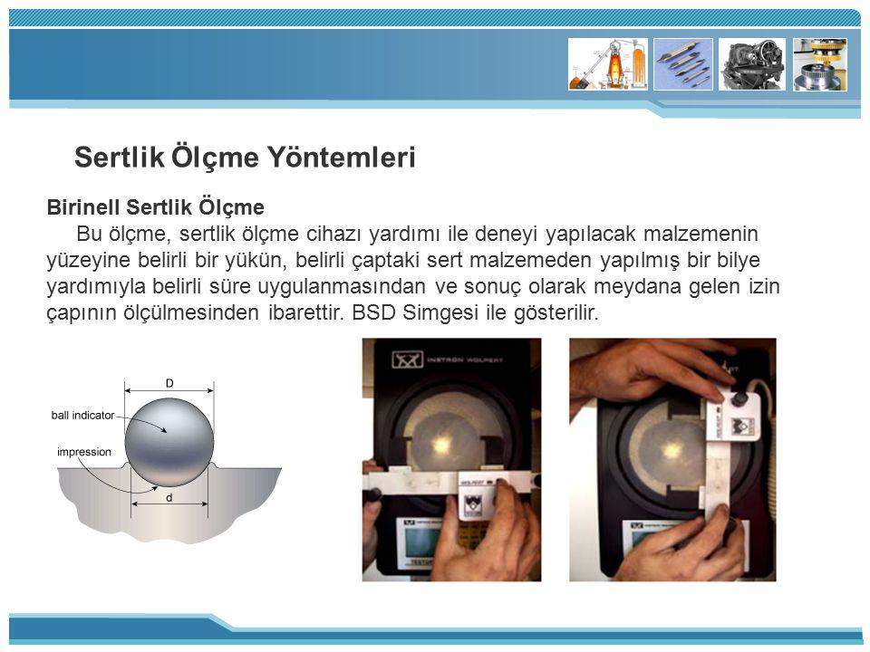 Sertlik Ölçme Yöntemleri Birinell Sertlik Ölçme Bu ölçme, sertlik ölçme cihazı yardımı ile deneyi yapılacak malzemenin yüzeyine belirli bir yükün, bel