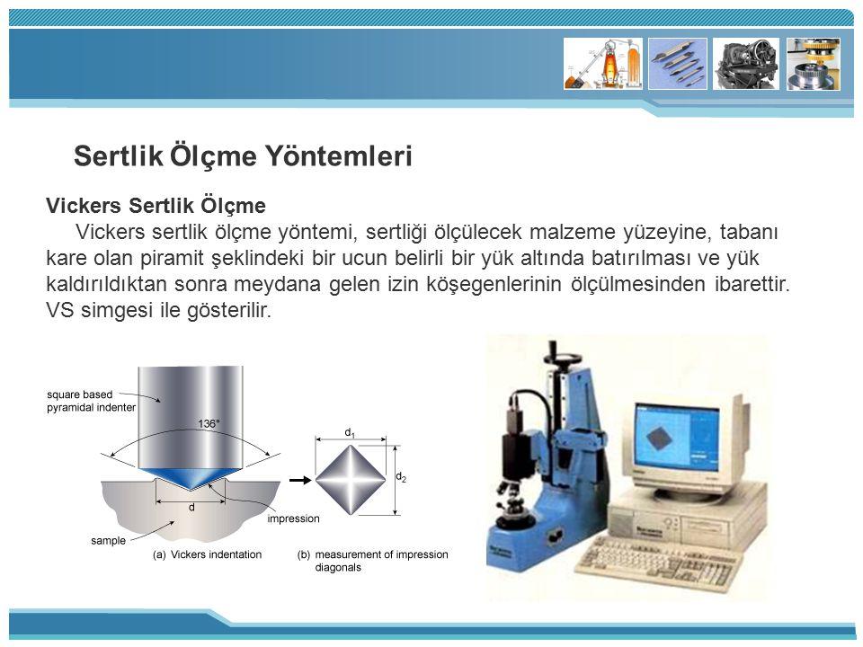 Sertlik Ölçme Yöntemleri Vickers Sertlik Ölçme Vickers sertlik ölçme yöntemi, sertliği ölçülecek malzeme yüzeyine, tabanı kare olan piramit şeklindeki