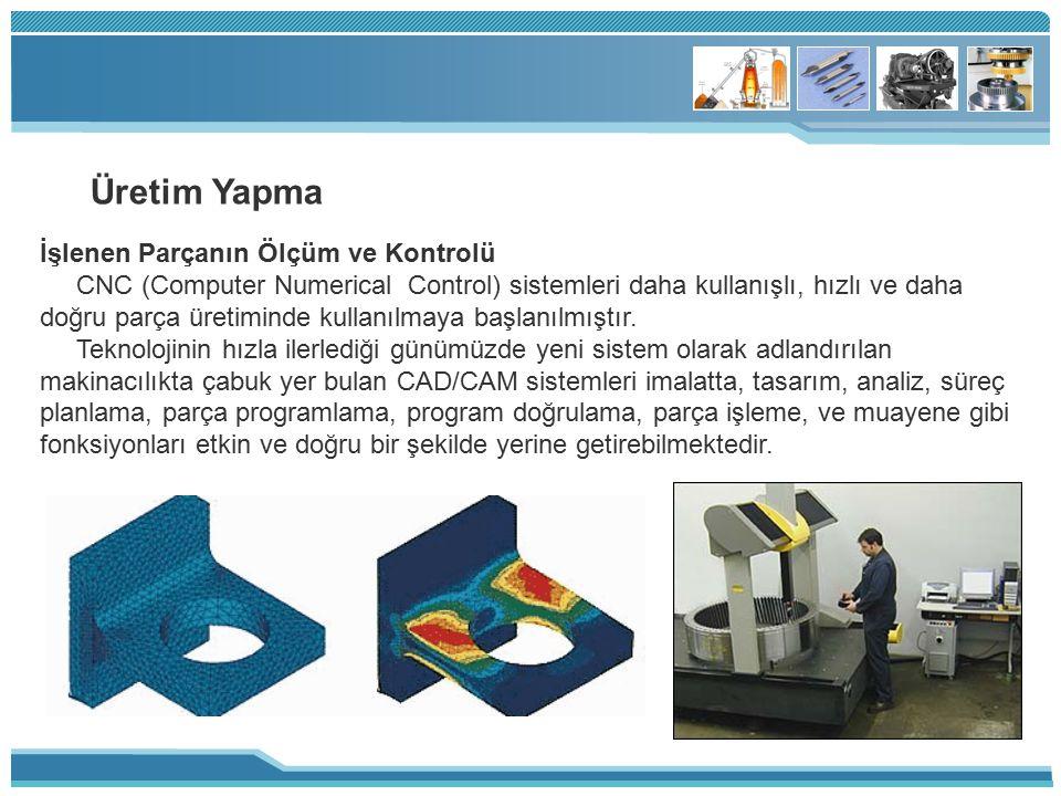 Üretim Yapma İşlenen Parçanın Ölçüm ve Kontrolü CNC (Computer Numerical Control) sistemleri daha kullanışlı, hızlı ve daha doğru parça üretiminde kull
