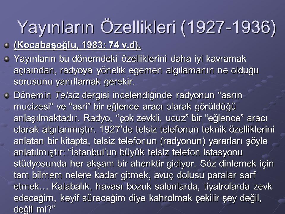 Yayınların Özellikleri (1927-1936) (Kocabaşoğlu, 1983: 74 v.d). Yayınların bu dönemdeki özelliklerini daha iyi kavramak açısından, radyoya yönelik ege