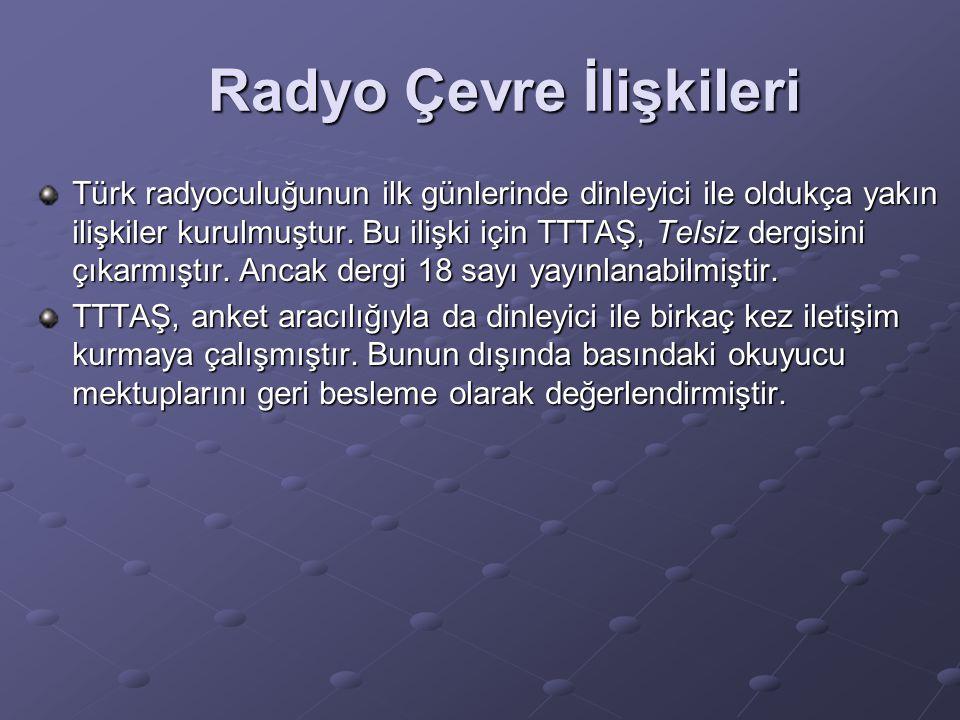 Radyo Çevre İlişkileri Türk radyoculuğunun ilk günlerinde dinleyici ile oldukça yakın ilişkiler kurulmuştur. Bu ilişki için TTTAŞ, Telsiz dergisini çı