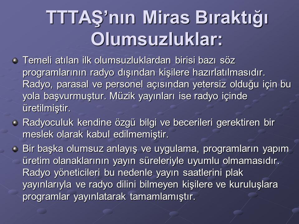 TTTAŞ'nın Miras Bıraktığı Olumsuzluklar: Temeli atılan ilk olumsuzluklardan birisi bazı söz programlarının radyo dışından kişilere hazırlatılmasıdır.