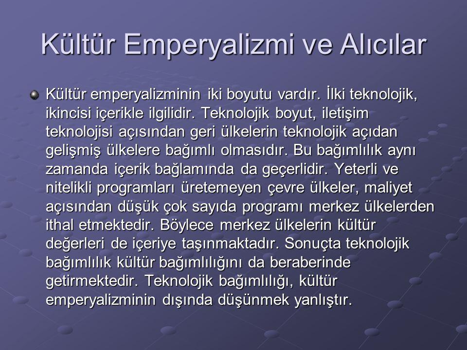 Kültür Emperyalizmi ve Alıcılar Kültür emperyalizminin iki boyutu vardır. İlki teknolojik, ikincisi içerikle ilgilidir. Teknolojik boyut, iletişim tek