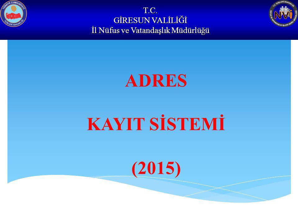 T.C. GİRESUN VALİLİĞİ İl Nüfus ve Vatandaşlık Müdürlüğü ADRES KAYIT SİSTEMİ (2015)
