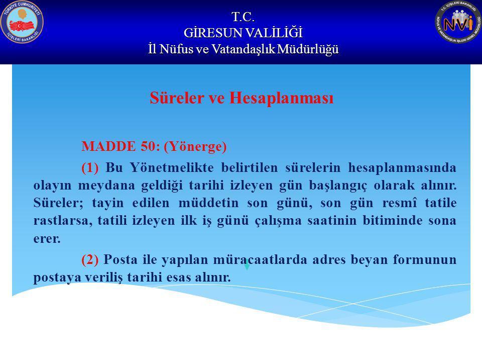 T.C. GİRESUN VALİLİĞİ İl Nüfus ve Vatandaşlık Müdürlüğü Süreler ve Hesaplanması MADDE 50: (Yönerge) (1) Bu Yönetmelikte belirtilen sürelerin hesaplanm