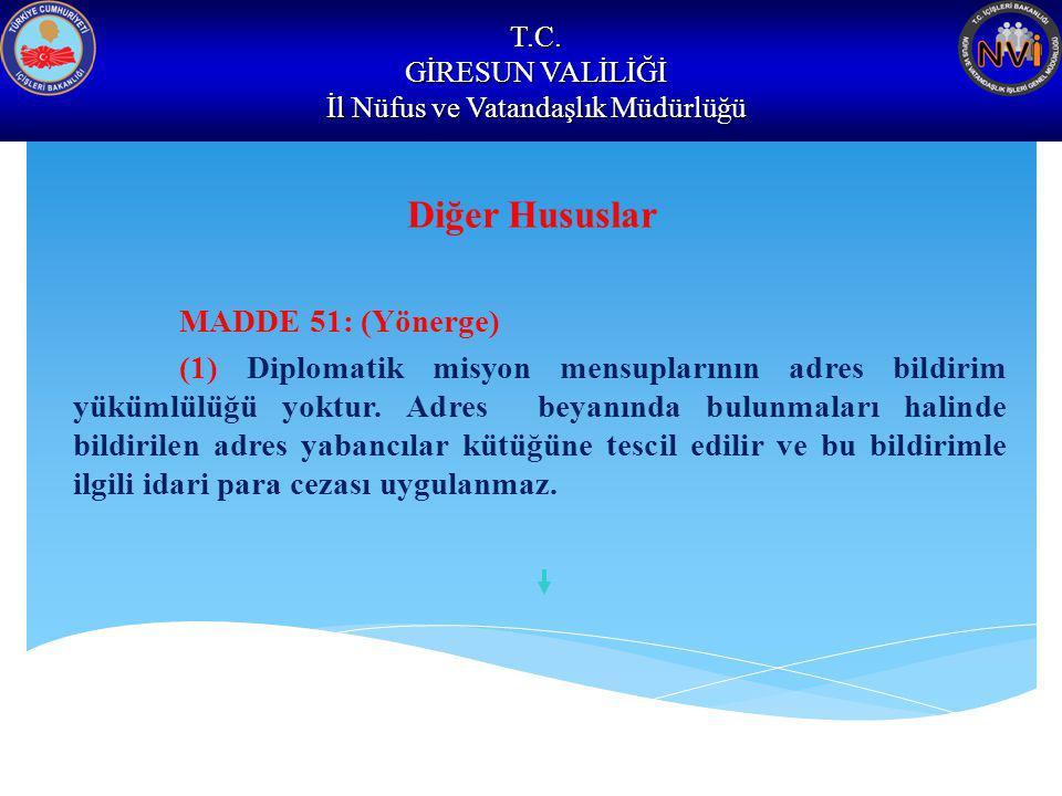T.C. GİRESUN VALİLİĞİ İl Nüfus ve Vatandaşlık Müdürlüğü Diğer Hususlar MADDE 51: (Yönerge) (1) Diplomatik misyon mensuplarının adres bildirim yükümlül