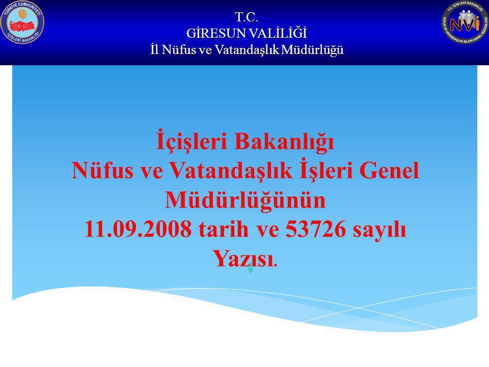 T.C. GİRESUN VALİLİĞİ İl Nüfus ve Vatandaşlık Müdürlüğü İçişleri Bakanlığı Nüfus ve Vatandaşlık İşleri Genel Müdürlüğünün 11.09.2008 tarih ve 53726 sa