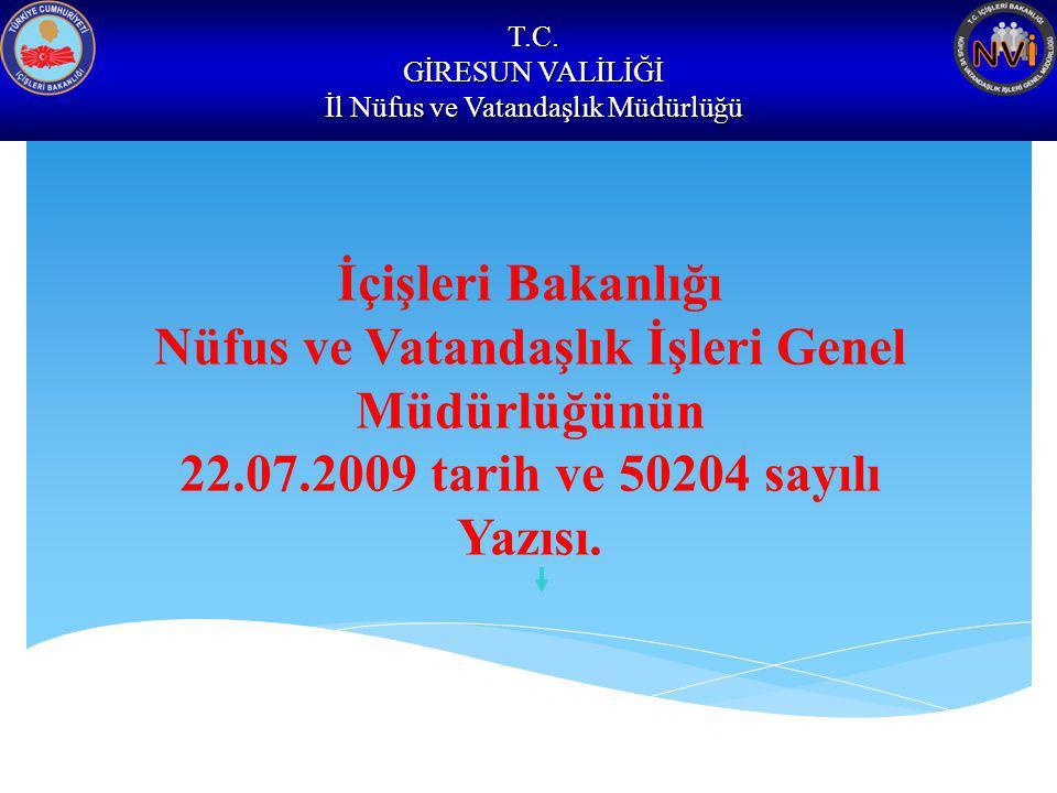 T.C. GİRESUN VALİLİĞİ İl Nüfus ve Vatandaşlık Müdürlüğü İçişleri Bakanlığı Nüfus ve Vatandaşlık İşleri Genel Müdürlüğünün 22.07.2009 tarih ve 50204 sa