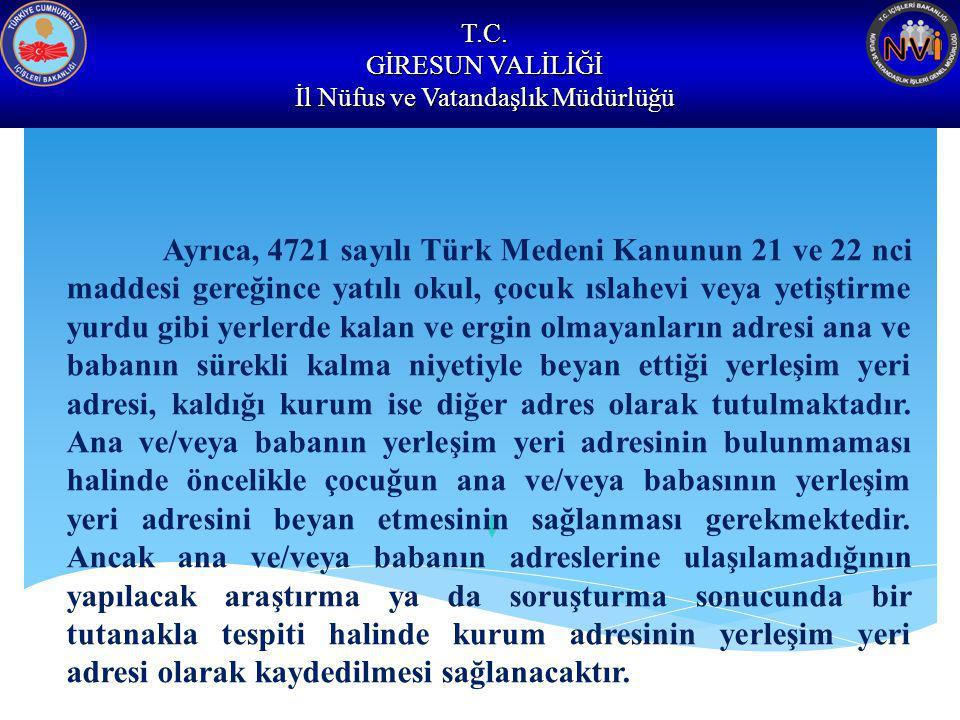 T.C. GİRESUN VALİLİĞİ İl Nüfus ve Vatandaşlık Müdürlüğü Ayrıca, 4721 sayılı Türk Medeni Kanunun 21 ve 22 nci maddesi gereğince yatılı okul, çocuk ısla
