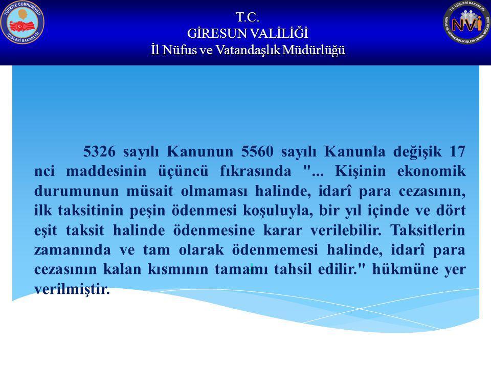 T.C. GİRESUN VALİLİĞİ İl Nüfus ve Vatandaşlık Müdürlüğü 5326 sayılı Kanunun 5560 sayılı Kanunla değişik 17 nci maddesinin üçüncü fıkrasında