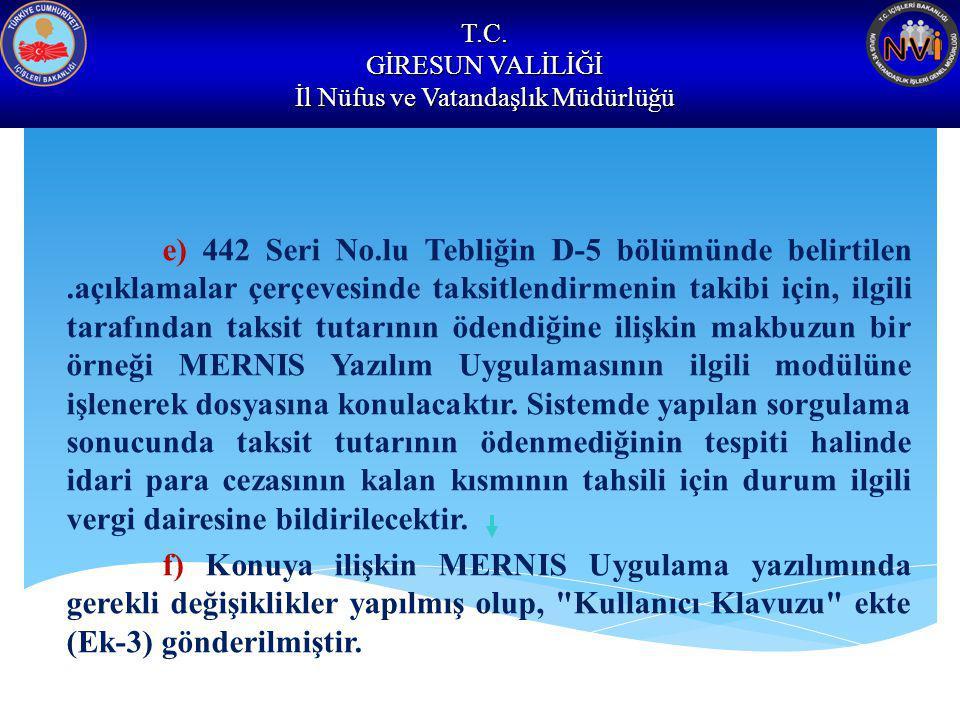 T.C. GİRESUN VALİLİĞİ İl Nüfus ve Vatandaşlık Müdürlüğü e) 442 Seri No.lu Tebliğin D-5 bölümünde belirtilen.açıklamalar çerçevesinde taksitlendirmenin