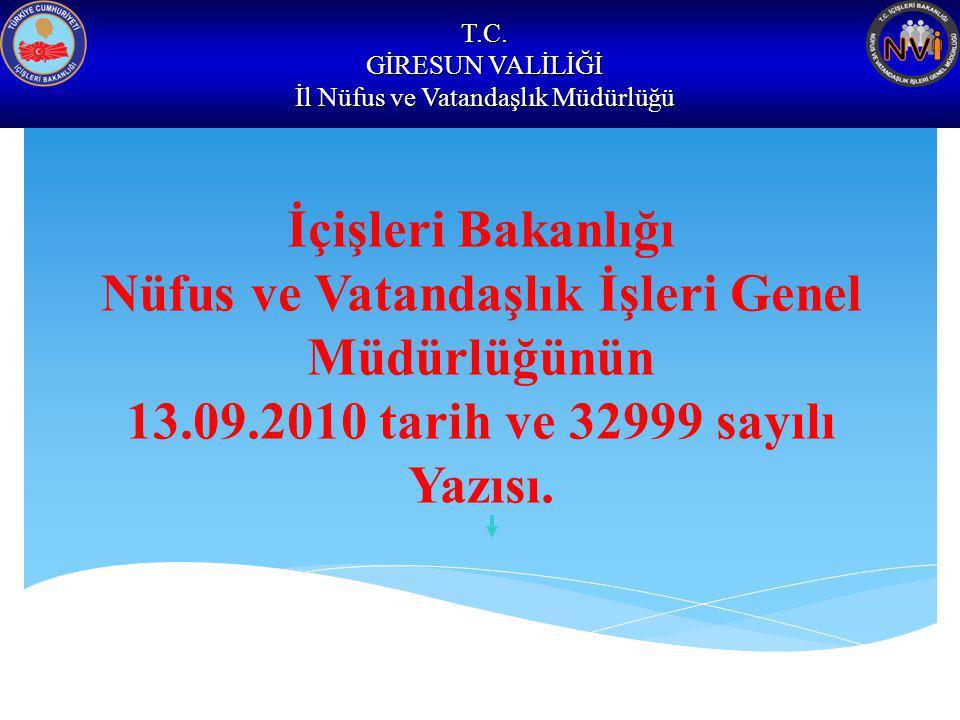 T.C. GİRESUN VALİLİĞİ İl Nüfus ve Vatandaşlık Müdürlüğü İçişleri Bakanlığı Nüfus ve Vatandaşlık İşleri Genel Müdürlüğünün 13.09.2010 tarih ve 32999 sa