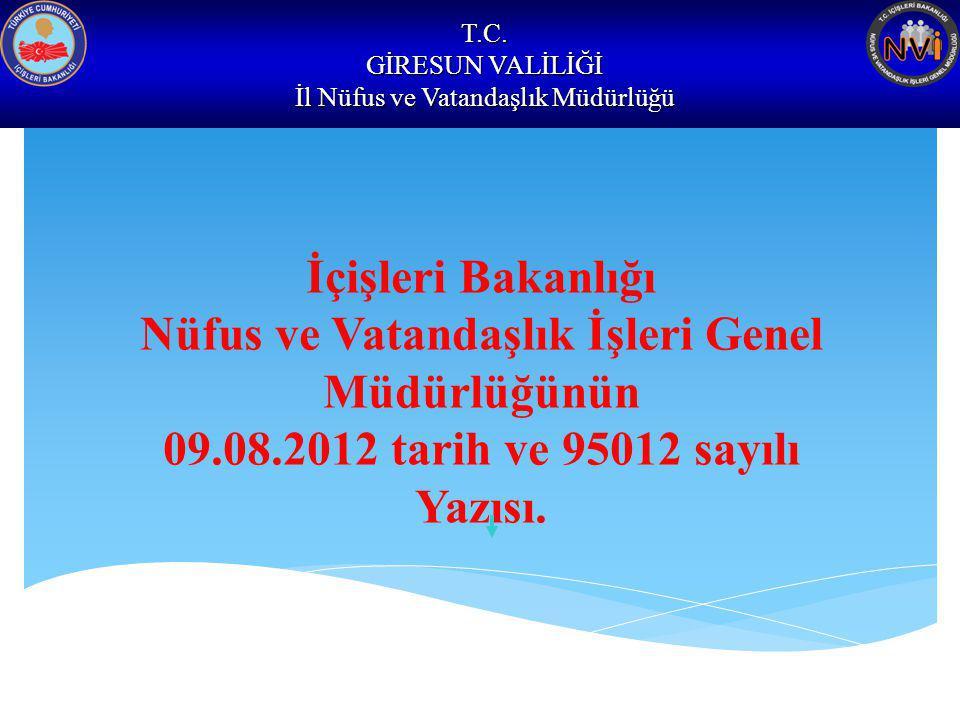 T.C. GİRESUN VALİLİĞİ İl Nüfus ve Vatandaşlık Müdürlüğü İçişleri Bakanlığı Nüfus ve Vatandaşlık İşleri Genel Müdürlüğünün 09.08.2012 tarih ve 95012 sa