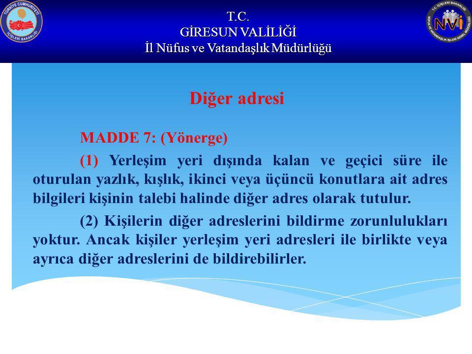T.C. GİRESUN VALİLİĞİ İl Nüfus ve Vatandaşlık Müdürlüğü Diğer adresi MADDE 7: (Yönerge) (1) Yerleşim yeri dışında kalan ve geçici süre ile oturulan ya