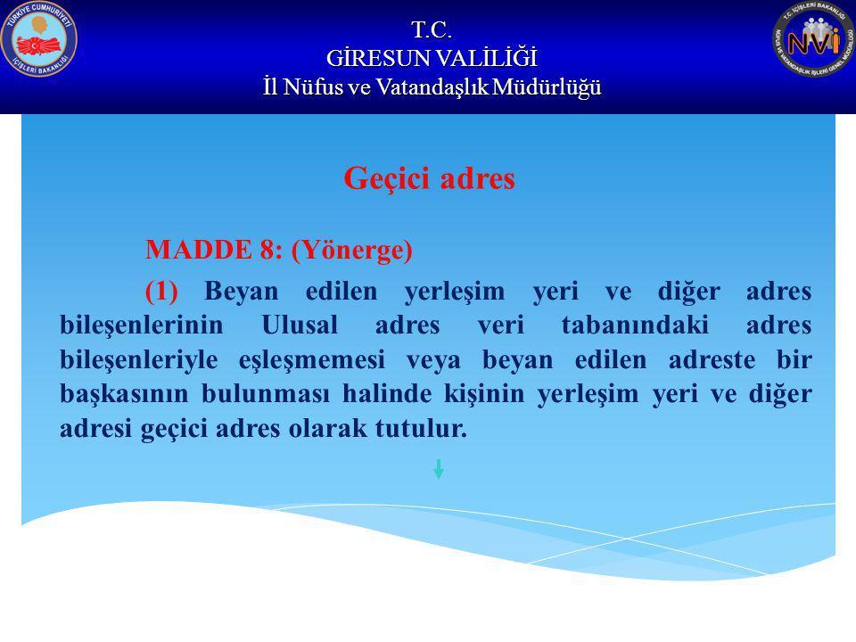 T.C. GİRESUN VALİLİĞİ İl Nüfus ve Vatandaşlık Müdürlüğü Geçici adres MADDE 8: (Yönerge) (1) Beyan edilen yerleşim yeri ve diğer adres bileşenlerinin U