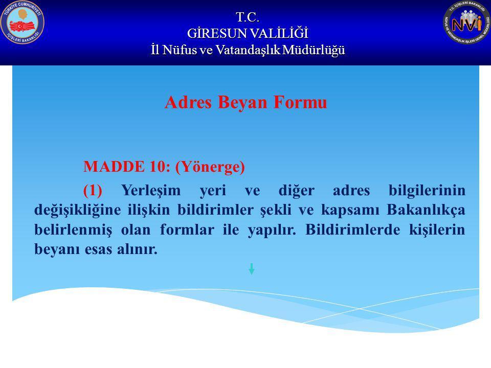 T.C. GİRESUN VALİLİĞİ İl Nüfus ve Vatandaşlık Müdürlüğü Adres Beyan Formu MADDE 10: (Yönerge) (1) Yerleşim yeri ve diğer adres bilgilerinin değişikliğ