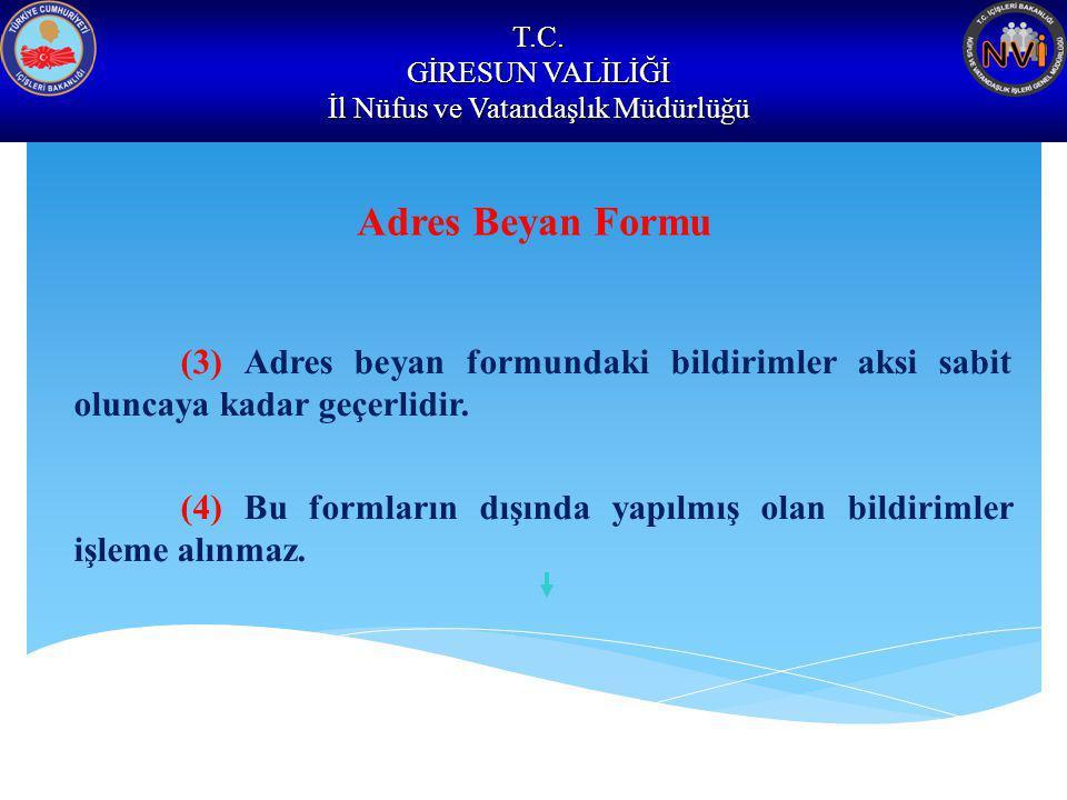 T.C. GİRESUN VALİLİĞİ İl Nüfus ve Vatandaşlık Müdürlüğü Adres Beyan Formu (3) Adres beyan formundaki bildirimler aksi sabit oluncaya kadar geçerlidir.