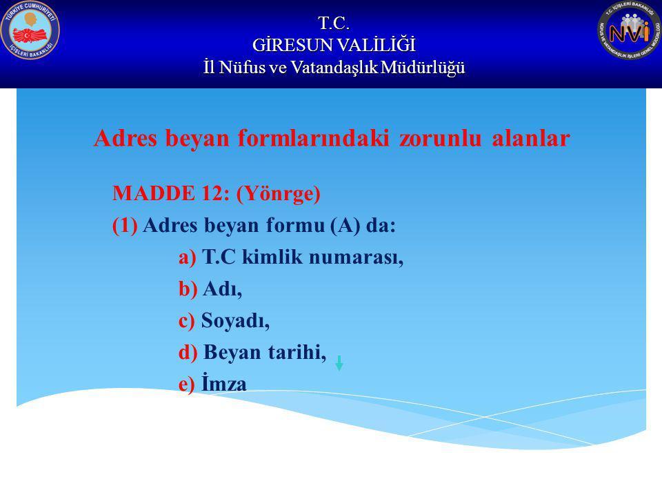 T.C. GİRESUN VALİLİĞİ İl Nüfus ve Vatandaşlık Müdürlüğü Adres beyan formlarındaki zorunlu alanlar MADDE 12: (Yönrge) (1) Adres beyan formu (A) da: a)