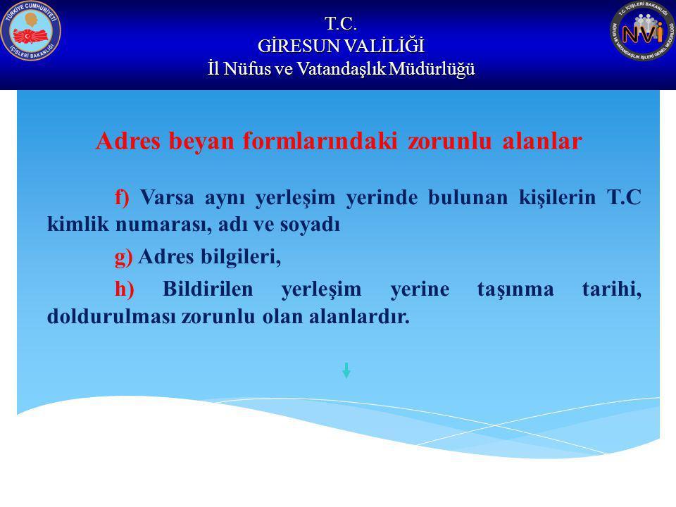 T.C. GİRESUN VALİLİĞİ İl Nüfus ve Vatandaşlık Müdürlüğü Adres beyan formlarındaki zorunlu alanlar f) Varsa aynı yerleşim yerinde bulunan kişilerin T.C