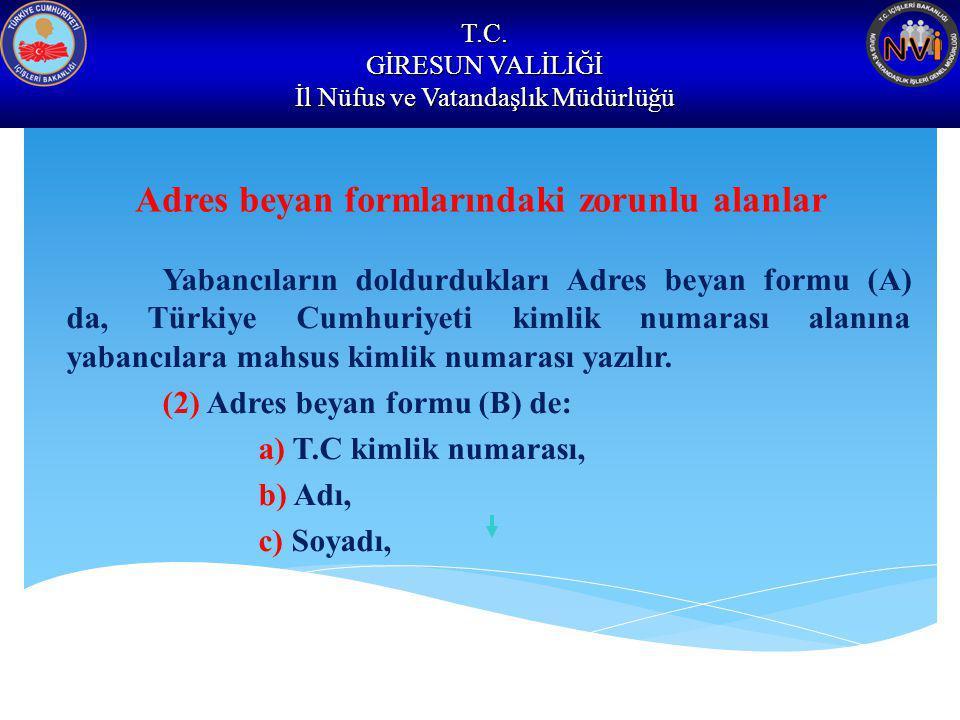 T.C. GİRESUN VALİLİĞİ İl Nüfus ve Vatandaşlık Müdürlüğü Adres beyan formlarındaki zorunlu alanlar Yabancıların doldurdukları Adres beyan formu (A) da,