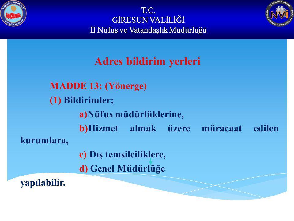 T.C. GİRESUN VALİLİĞİ İl Nüfus ve Vatandaşlık Müdürlüğü Adres bildirim yerleri MADDE 13: (Yönerge) (1) Bildirimler; a)Nüfus müdürlüklerine, b)Hizmet a
