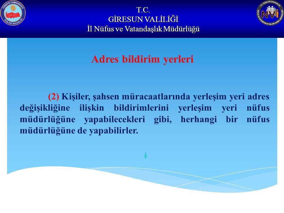 T.C. GİRESUN VALİLİĞİ İl Nüfus ve Vatandaşlık Müdürlüğü Adres bildirim yerleri (2) Kişiler, şahsen müracaatlarında yerleşim yeri adres değişikliğine i