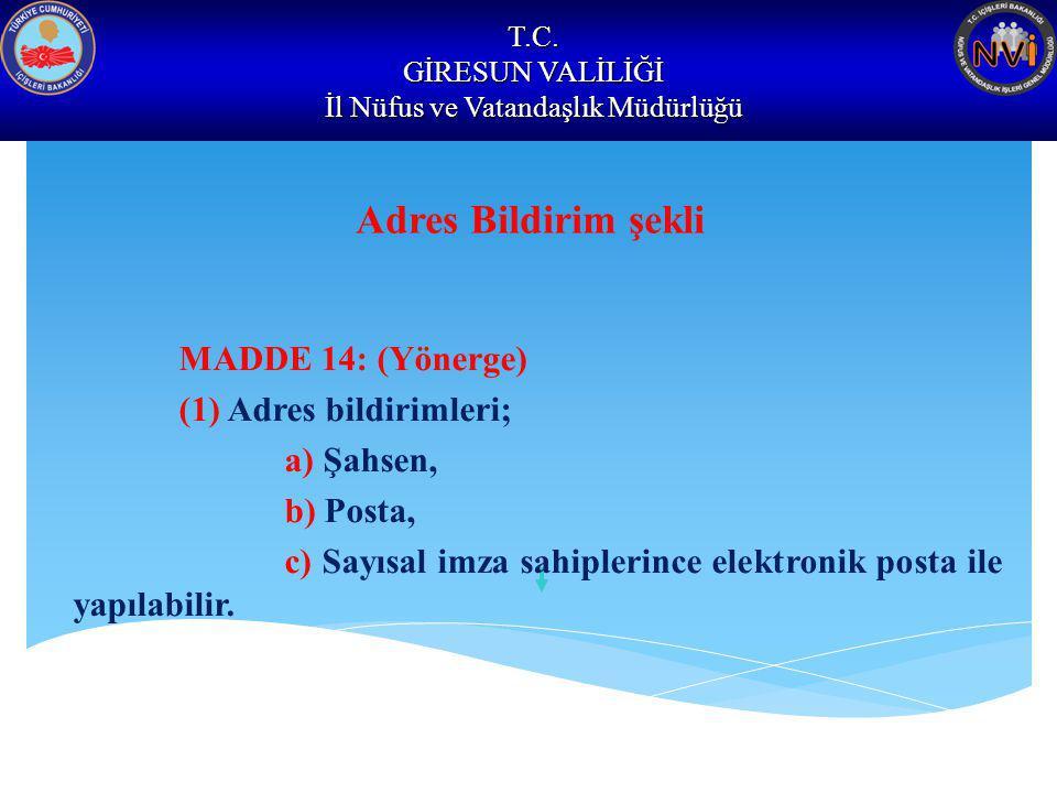 T.C. GİRESUN VALİLİĞİ İl Nüfus ve Vatandaşlık Müdürlüğü Adres Bildirim şekli MADDE 14: (Yönerge) (1) Adres bildirimleri; a) Şahsen, b) Posta, c) Sayıs